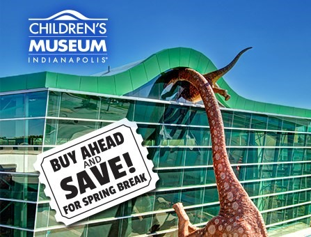Buy Ahead and Save at Children's Museum of                                                            Indianapolis